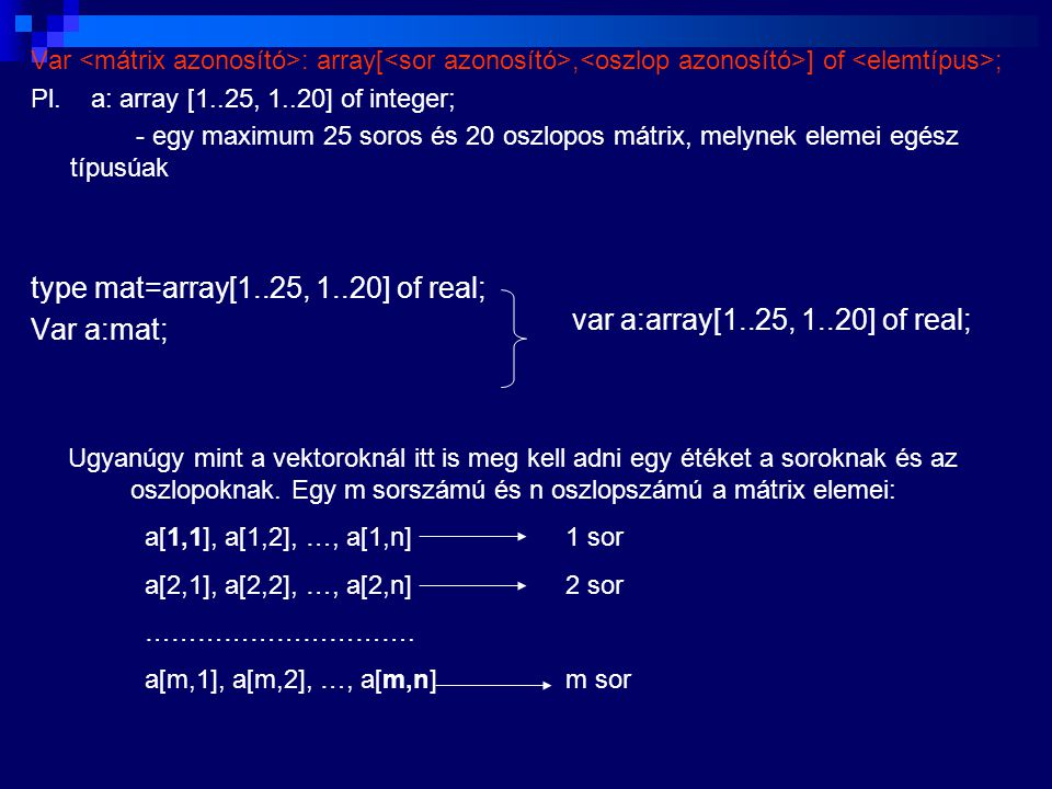 type mat=array[1..25, 1..20] of real; Var a:mat;